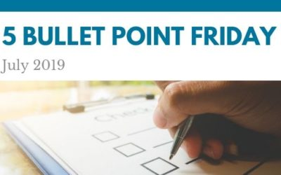July 2019– 5 Bullet Point Friday