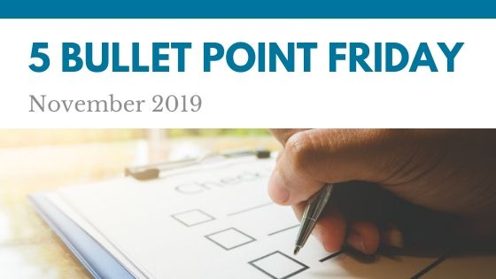NOVEMBER 2019– 5 Bullet Point Friday