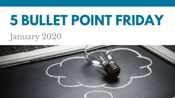 January 2020– 5 Bullet Point Friday