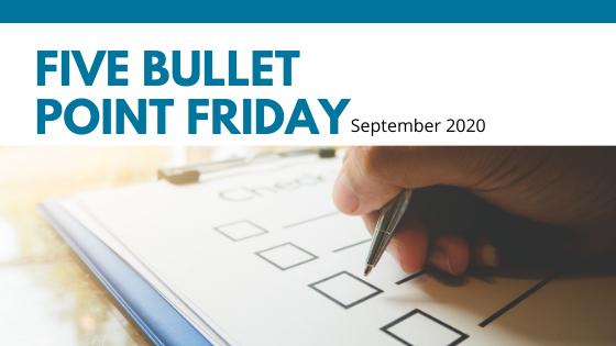 September 2020– 5 Bullet Point Friday